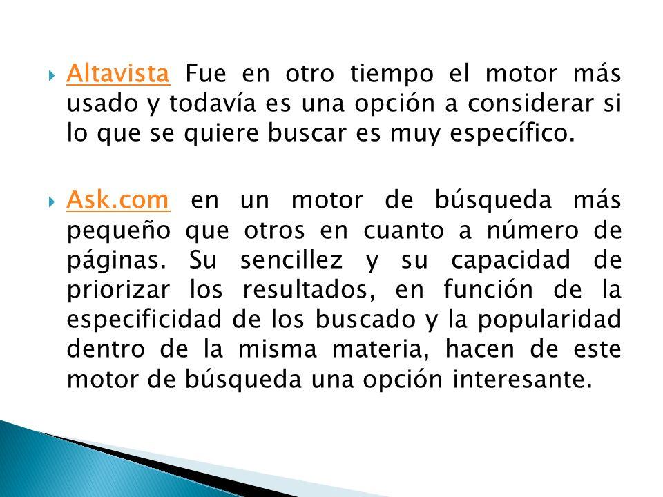Altavista Fue en otro tiempo el motor más usado y todavía es una opción a considerar si lo que se quiere buscar es muy específico.