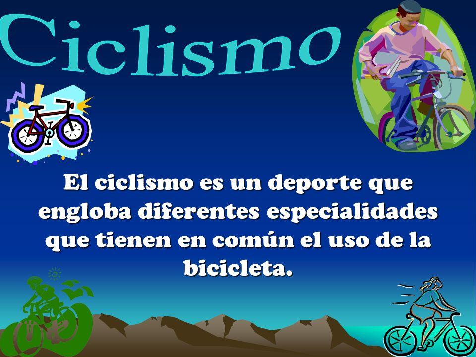 Ciclismo El ciclismo es un deporte que engloba diferentes especialidades que tienen en común el uso de la bicicleta.