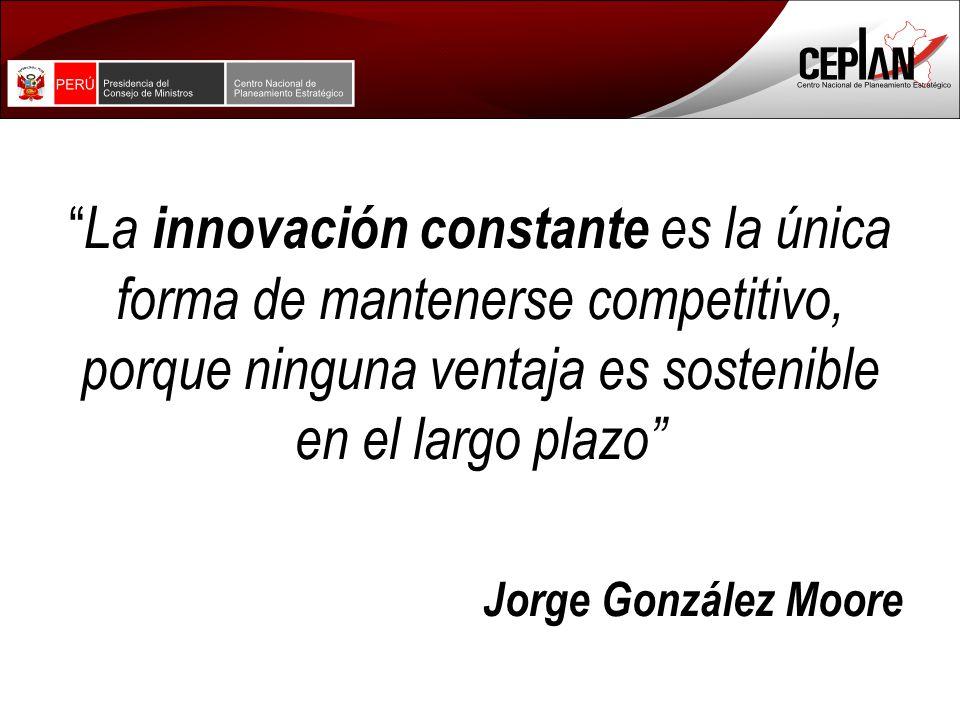 La innovación constante es la única forma de mantenerse competitivo, porque ninguna ventaja es sostenible en el largo plazo