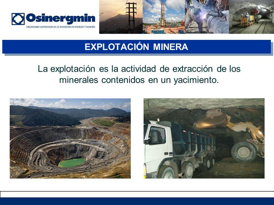 EXPLOTACIÓN MINERA La explotación es la actividad de extracción de los minerales contenidos en un yacimiento.