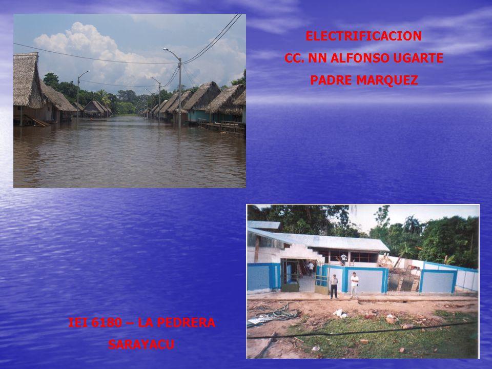 ELECTRIFICACION CC. NN ALFONSO UGARTE PADRE MARQUEZ IEI 6180 – LA PEDRERA SARAYACU