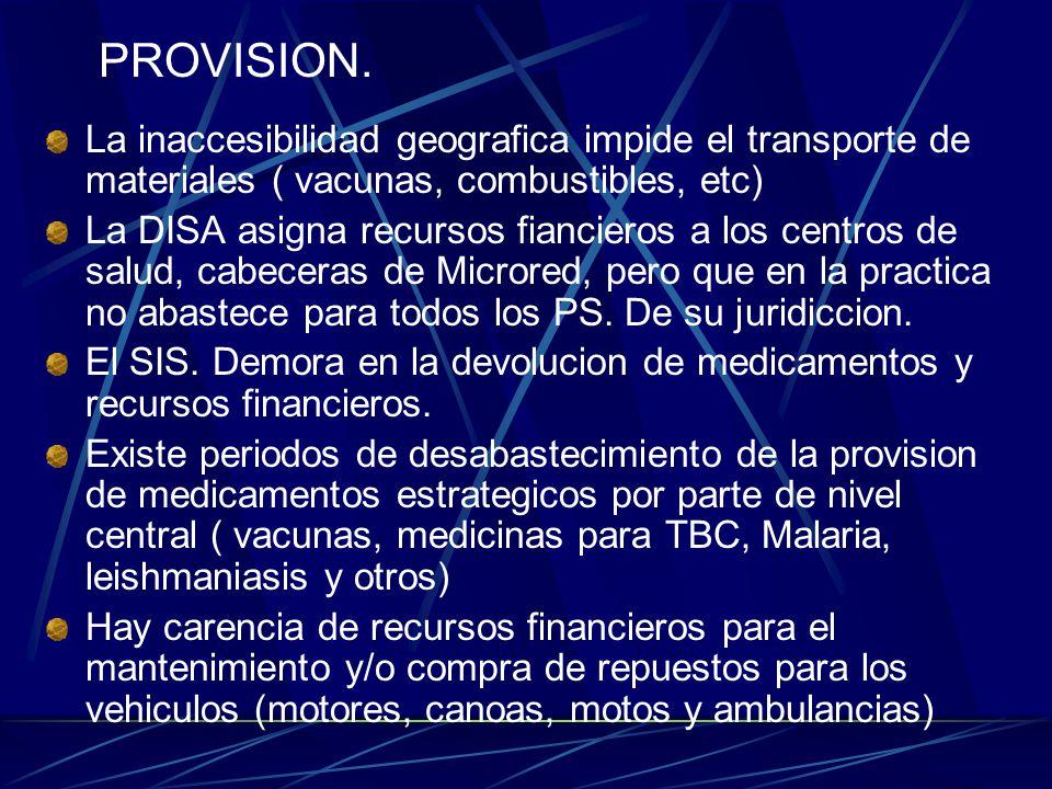 PROVISION. La inaccesibilidad geografica impide el transporte de materiales ( vacunas, combustibles, etc)