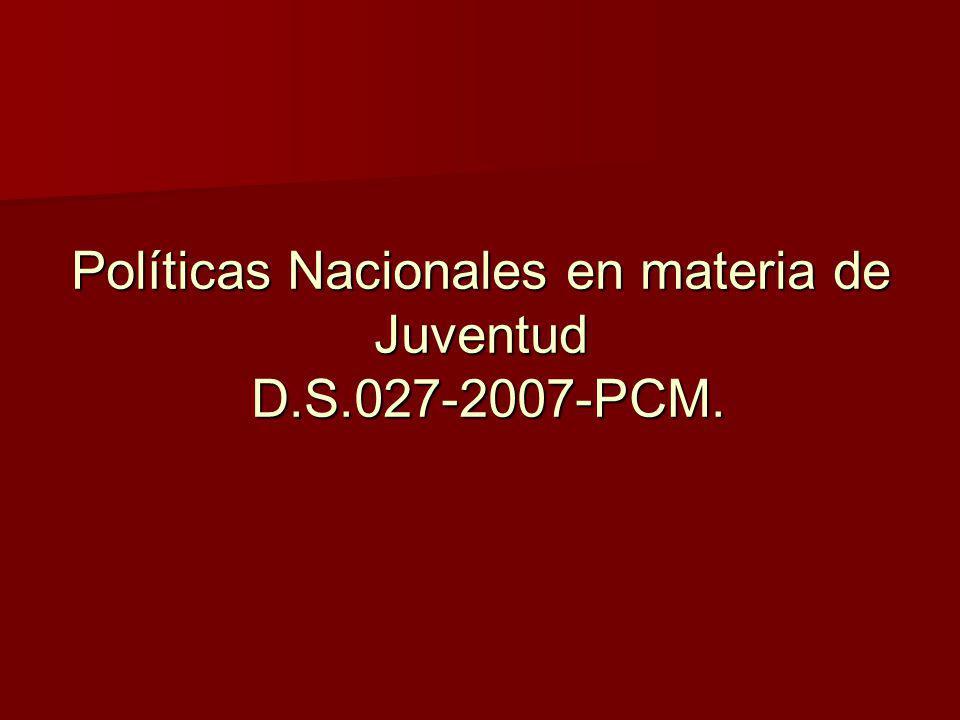 Políticas Nacionales en materia de Juventud D.S.027-2007-PCM.