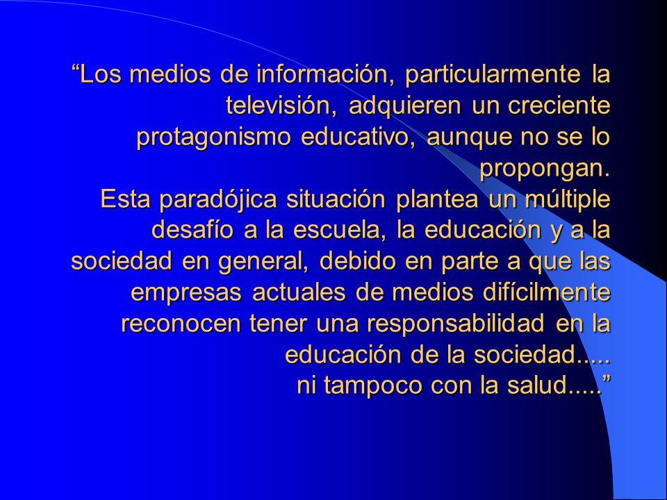 Los medios de información, particularmente la televisión, adquieren un creciente protagonismo educativo, aunque no se lo propongan.