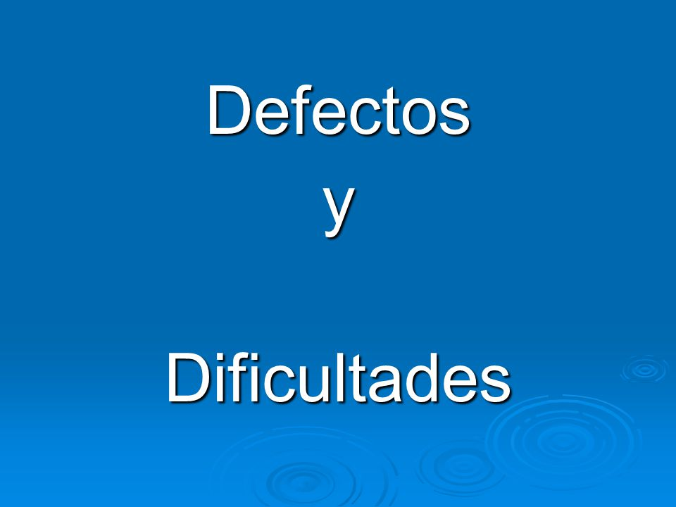 Defectos y Dificultades