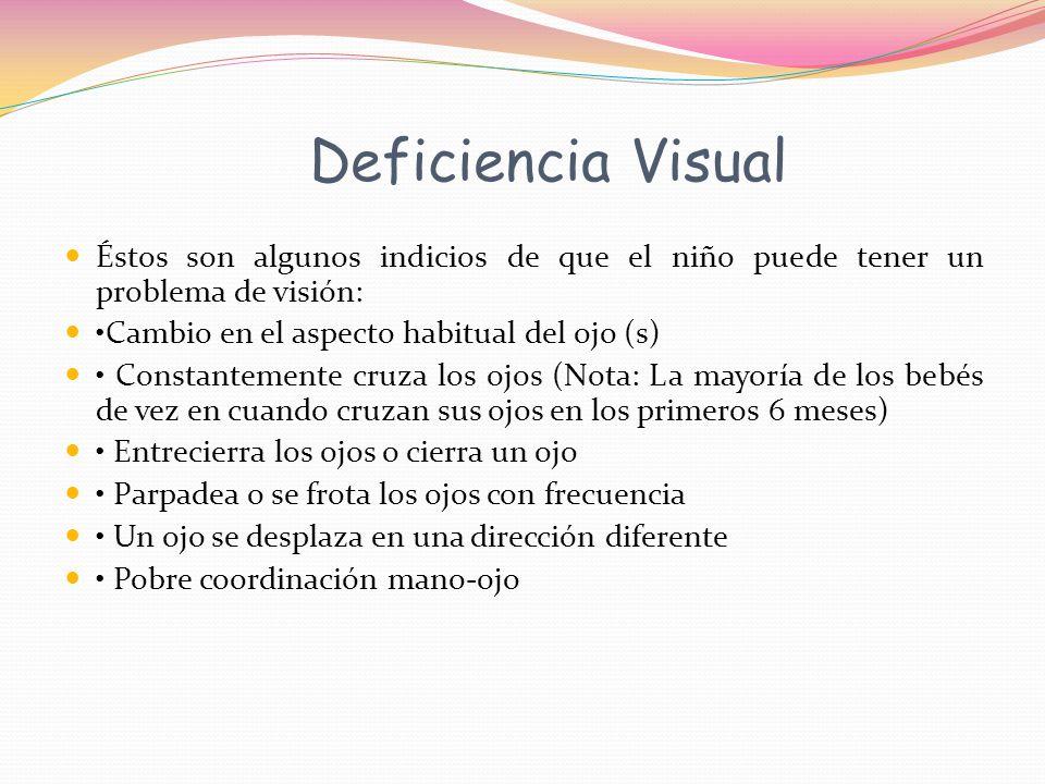Deficiencia Visual Éstos son algunos indicios de que el niño puede tener un problema de visión: •Cambio en el aspecto habitual del ojo (s)