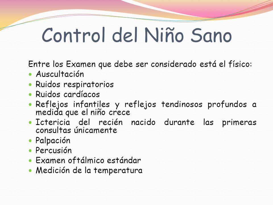 Control del Niño Sano Entre los Examen que debe ser considerado está el físico: Auscultación. Ruidos respiratorios.
