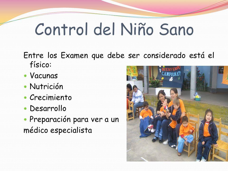 Control del Niño Sano Entre los Examen que debe ser considerado está el físico: Vacunas. Nutrición.