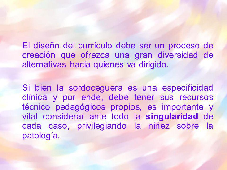 El diseño del currículo debe ser un proceso de creación que ofrezca una gran diversidad de alternativas hacia quienes va dirigido.