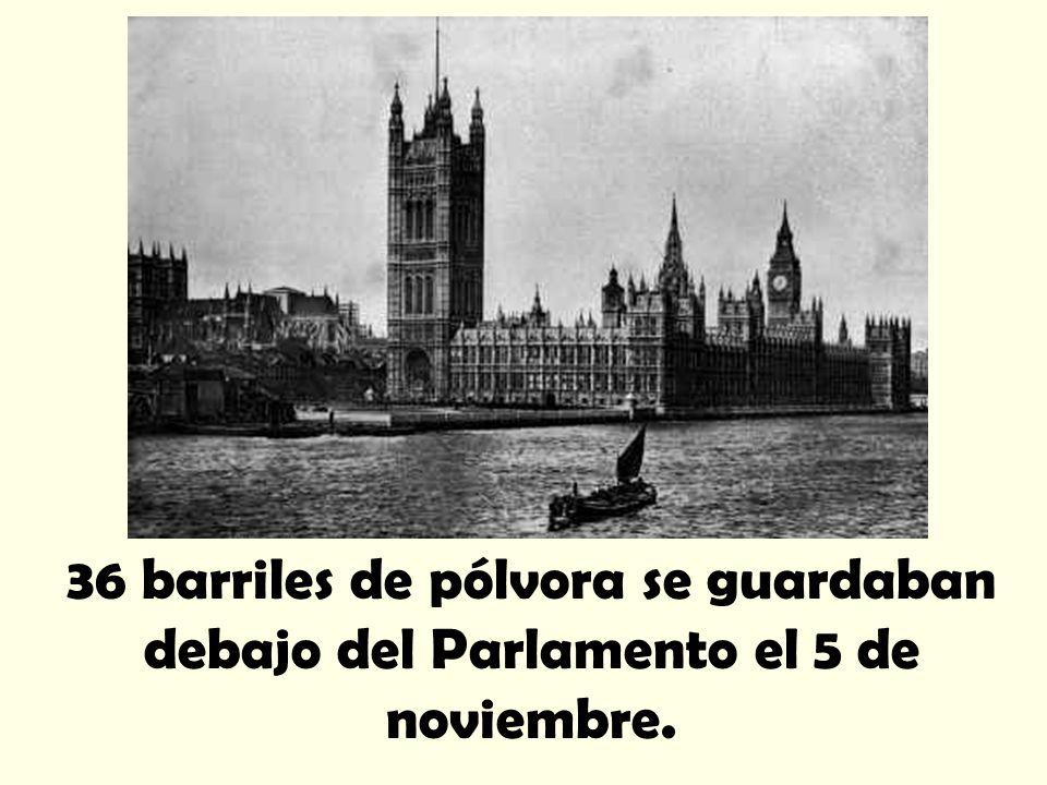 36 barriles de pólvora se guardaban debajo del Parlamento el 5 de noviembre.