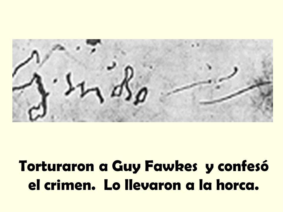 Torturaron a Guy Fawkes y confesó el crimen. Lo llevaron a la horca.