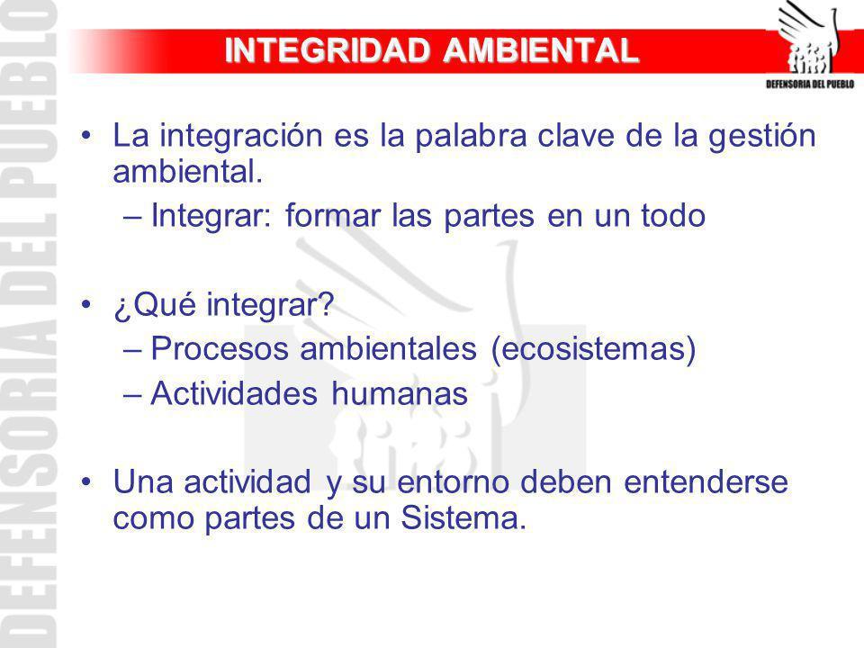 INTEGRIDAD AMBIENTAL La integración es la palabra clave de la gestión ambiental. Integrar: formar las partes en un todo.