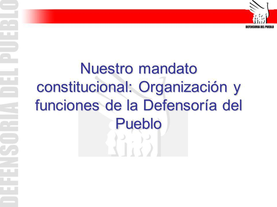 Nuestro mandato constitucional: Organización y funciones de la Defensoría del Pueblo