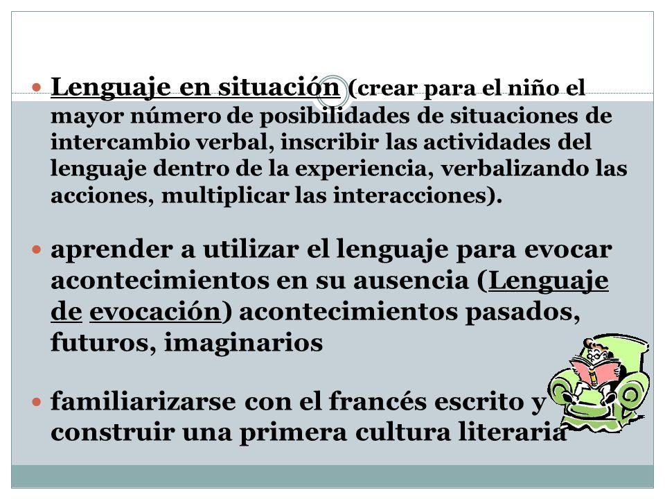 Lenguaje en situación (crear para el niño el mayor número de posibilidades de situaciones de intercambio verbal, inscribir las actividades del lenguaje dentro de la experiencia, verbalizando las acciones, multiplicar las interacciones).