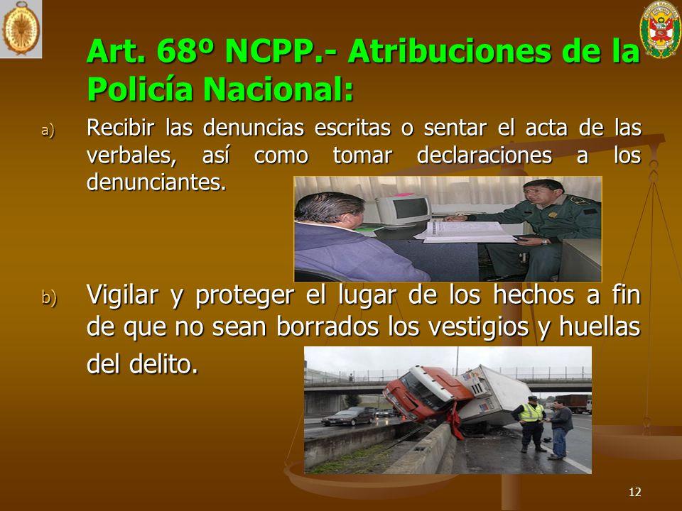 Art. 68º NCPP.- Atribuciones de la Policía Nacional: