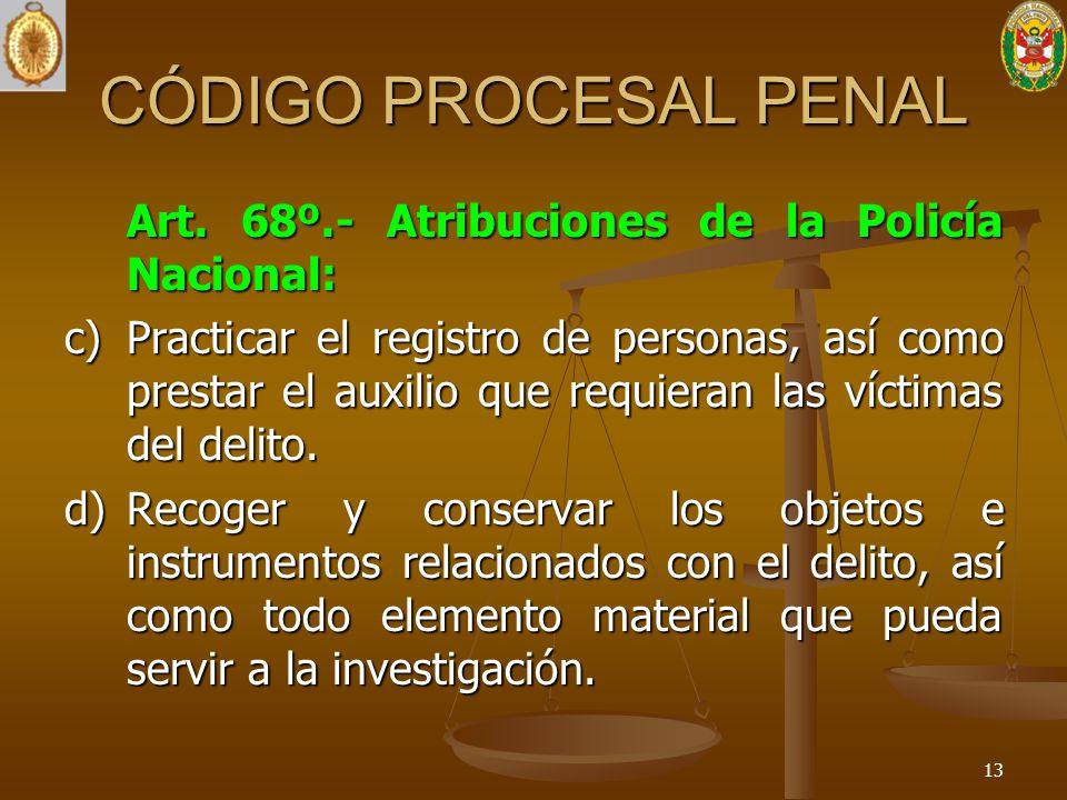 CÓDIGO PROCESAL PENAL Art. 68º.- Atribuciones de la Policía Nacional: