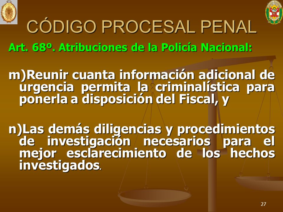 CÓDIGO PROCESAL PENAL Art. 68º. Atribuciones de la Policía Nacional: