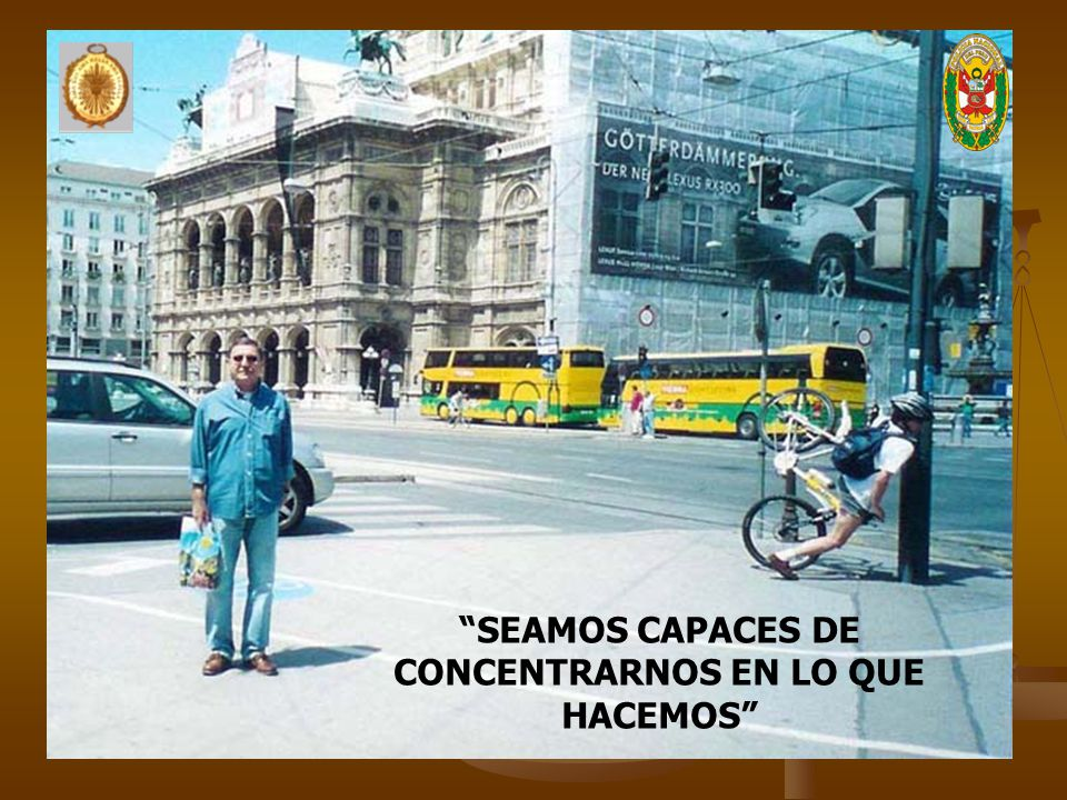 SEAMOS CAPACES DE CONCENTRARNOS EN LO QUE HACEMOS