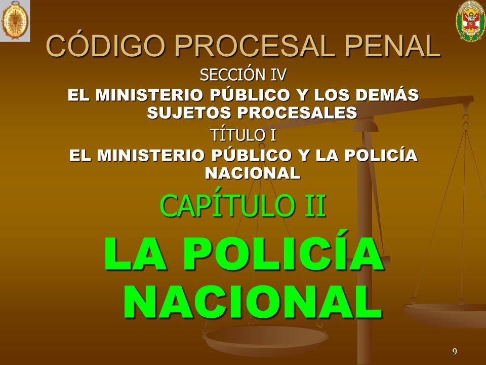 LA POLICÍA NACIONAL CÓDIGO PROCESAL PENAL CAPÍTULO II SECCIÓN IV