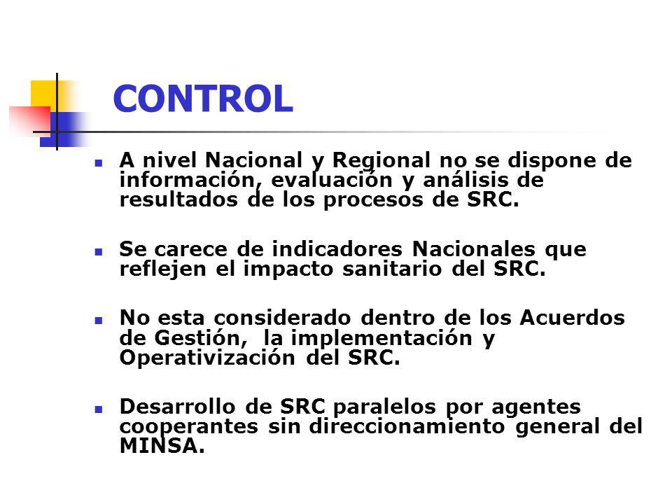 CONTROL A nivel Nacional y Regional no se dispone de información, evaluación y análisis de resultados de los procesos de SRC.