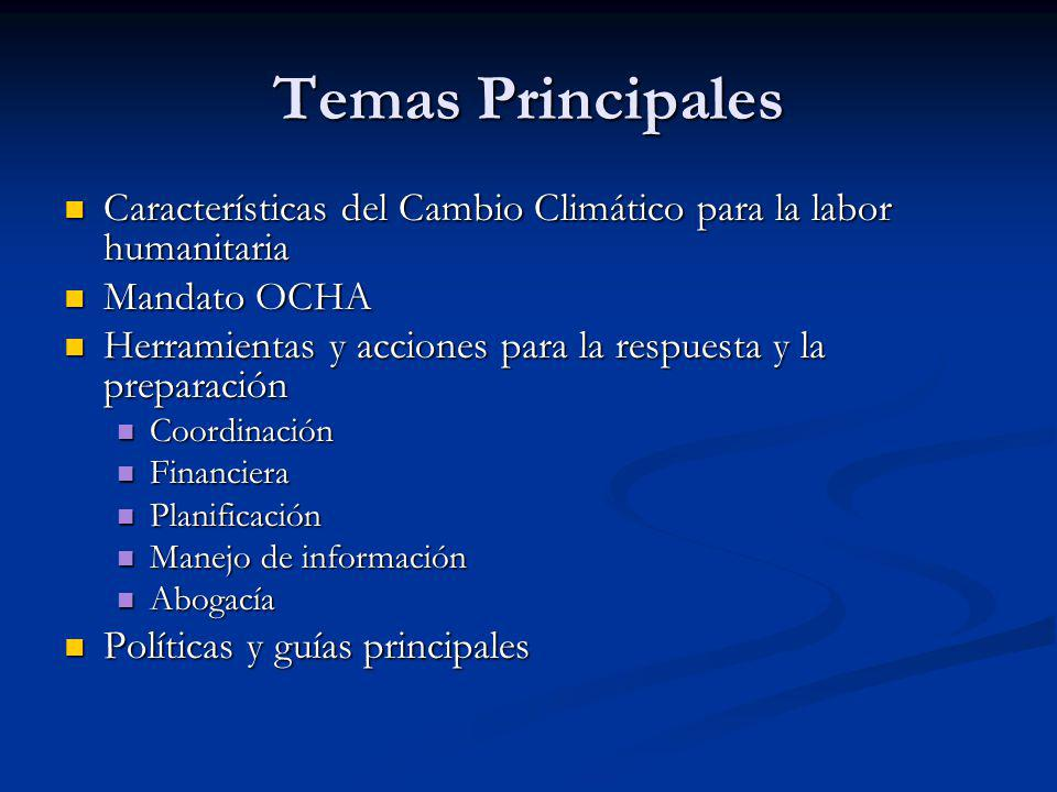 Temas Principales Características del Cambio Climático para la labor humanitaria. Mandato OCHA.