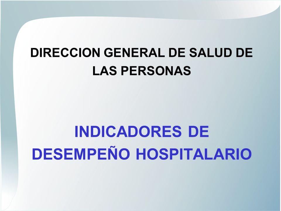 DIRECCION GENERAL DE SALUD DE LAS PERSONAS INDICADORES DE DESEMPEÑO HOSPITALARIO