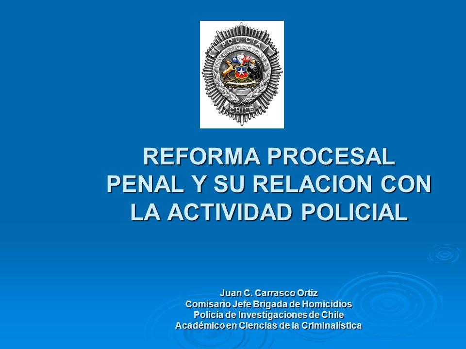 REFORMA PROCESAL PENAL Y SU RELACION CON LA ACTIVIDAD POLICIAL Juan C