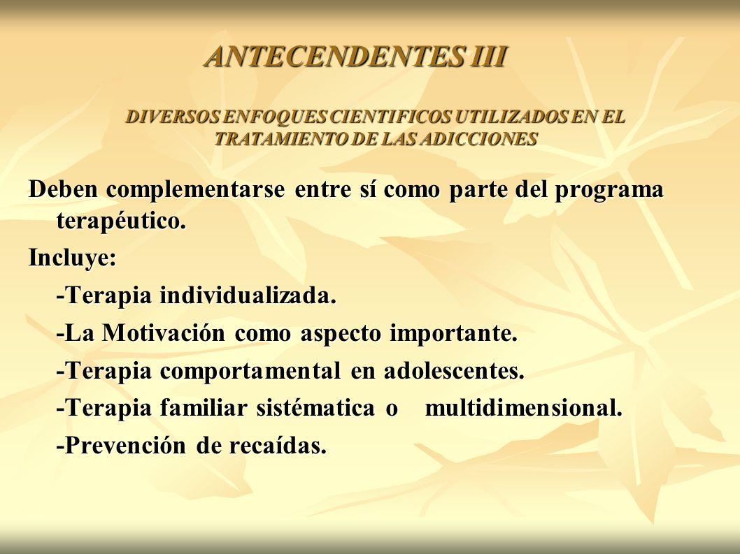 ANTECENDENTES III DIVERSOS ENFOQUES CIENTIFICOS UTILIZADOS EN EL TRATAMIENTO DE LAS ADICCIONES.