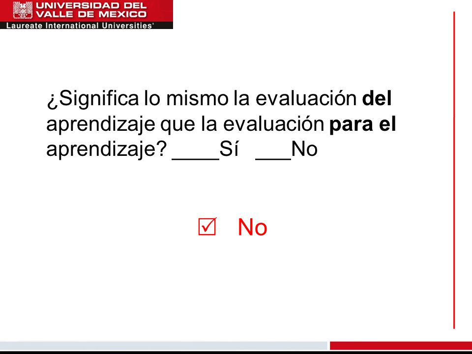 ¿Significa lo mismo la evaluación del aprendizaje que la evaluación para el aprendizaje ____Sí ___No