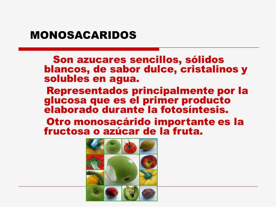 MONOSACARIDOS Son azucares sencillos, sólidos blancos, de sabor dulce, cristalinos y solubles en agua.