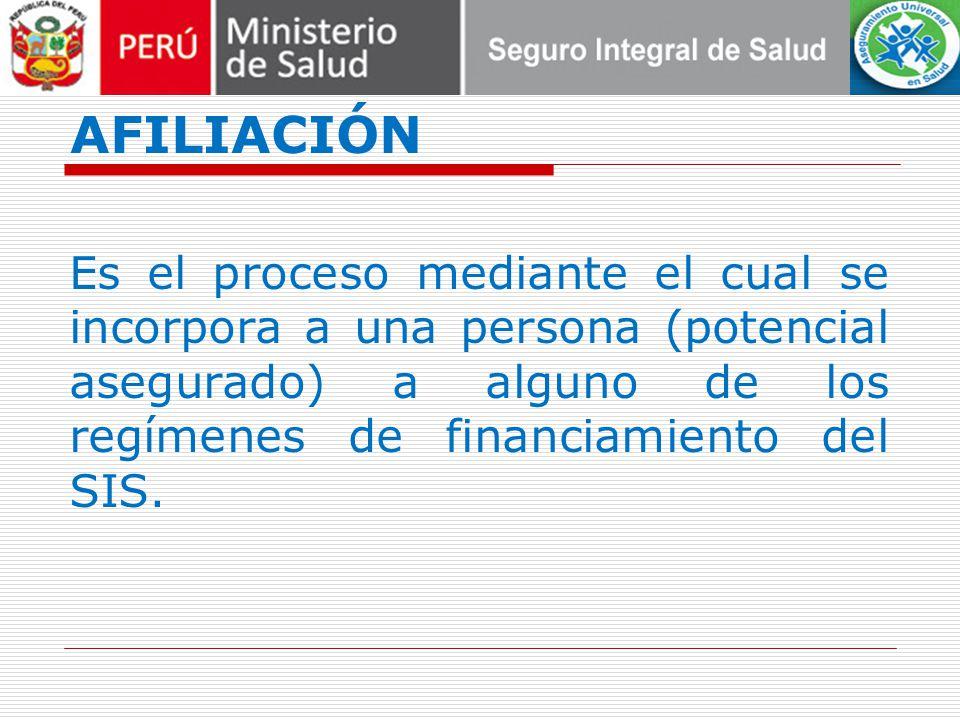 AFILIACIÓN Es el proceso mediante el cual se incorpora a una persona (potencial asegurado) a alguno de los regímenes de financiamiento del SIS.
