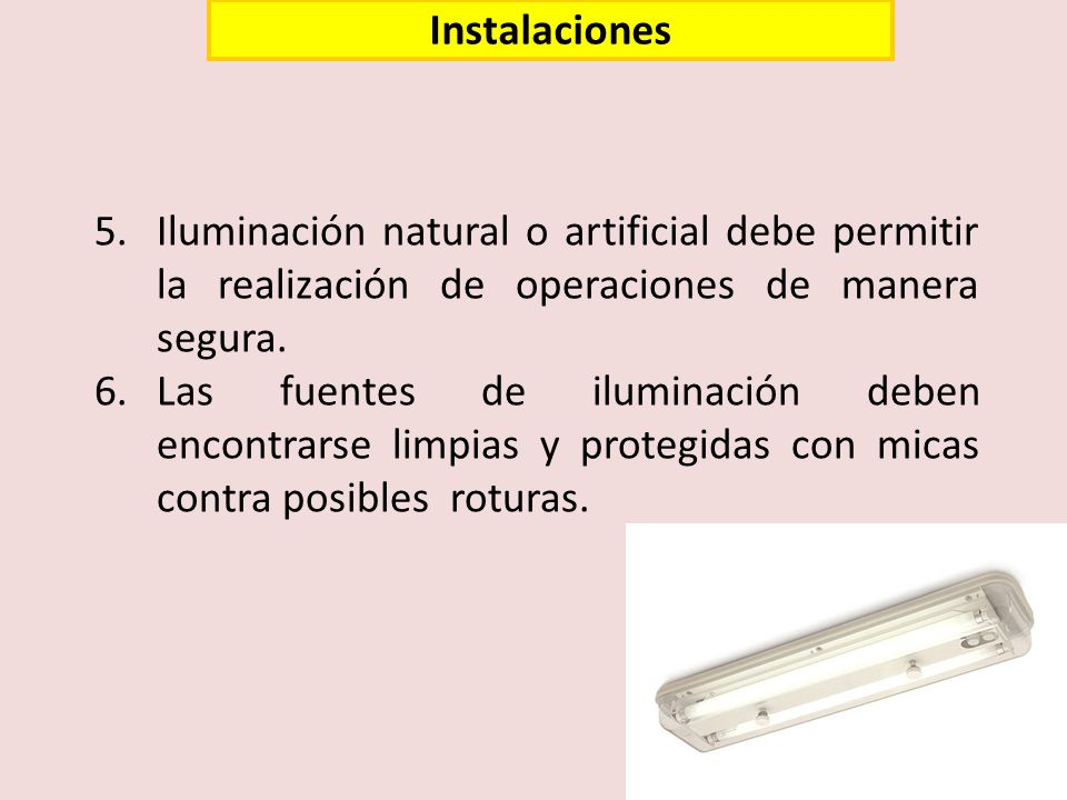 Instalaciones Iluminación natural o artificial debe permitir la realización de operaciones de manera segura.