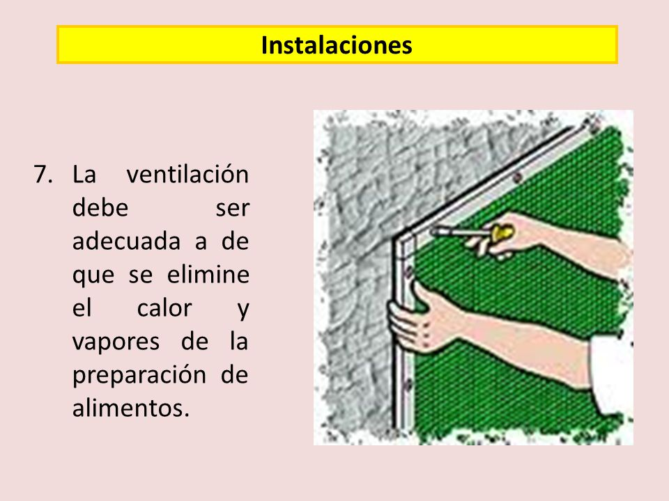 Instalaciones 7. La ventilación debe ser adecuada a de que se elimine el calor y vapores de la preparación de alimentos.