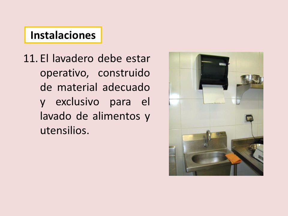Instalaciones El lavadero debe estar operativo, construido de material adecuado y exclusivo para el lavado de alimentos y utensilios.