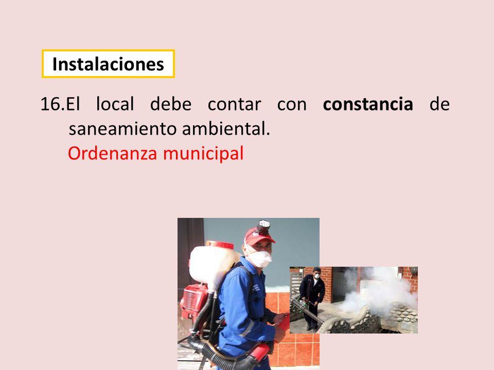 Instalaciones 16.El local debe contar con constancia de saneamiento ambiental. Ordenanza municipal