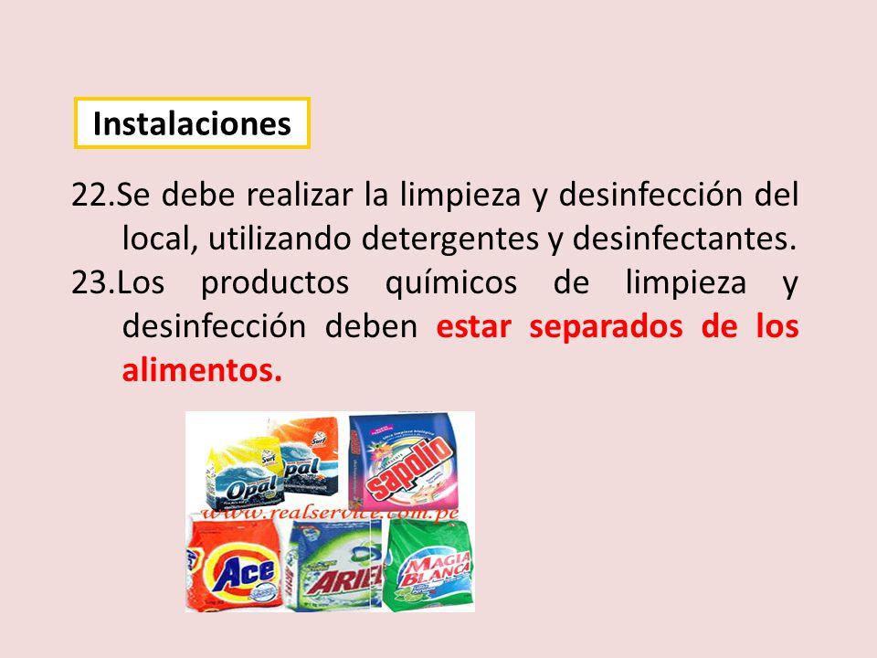 Instalaciones 22.Se debe realizar la limpieza y desinfección del local, utilizando detergentes y desinfectantes.