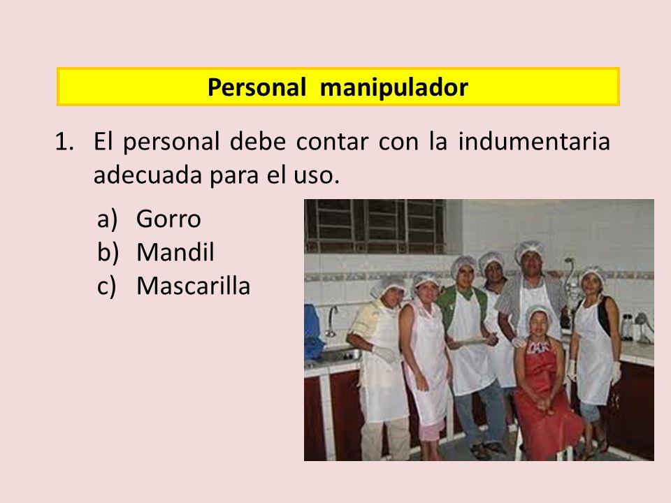 Personal manipulador El personal debe contar con la indumentaria adecuada para el uso. Gorro. Mandil.