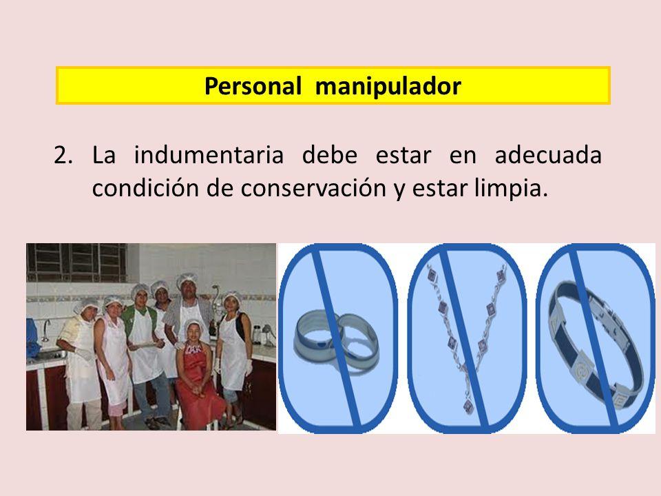 Personal manipulador La indumentaria debe estar en adecuada condición de conservación y estar limpia.