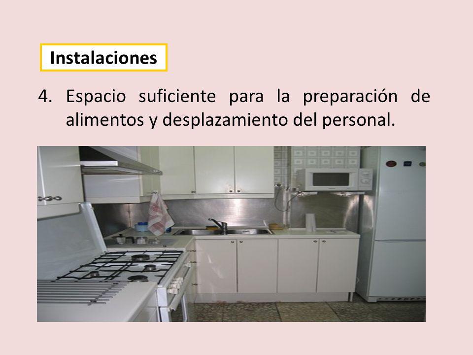 Instalaciones Espacio suficiente para la preparación de alimentos y desplazamiento del personal.