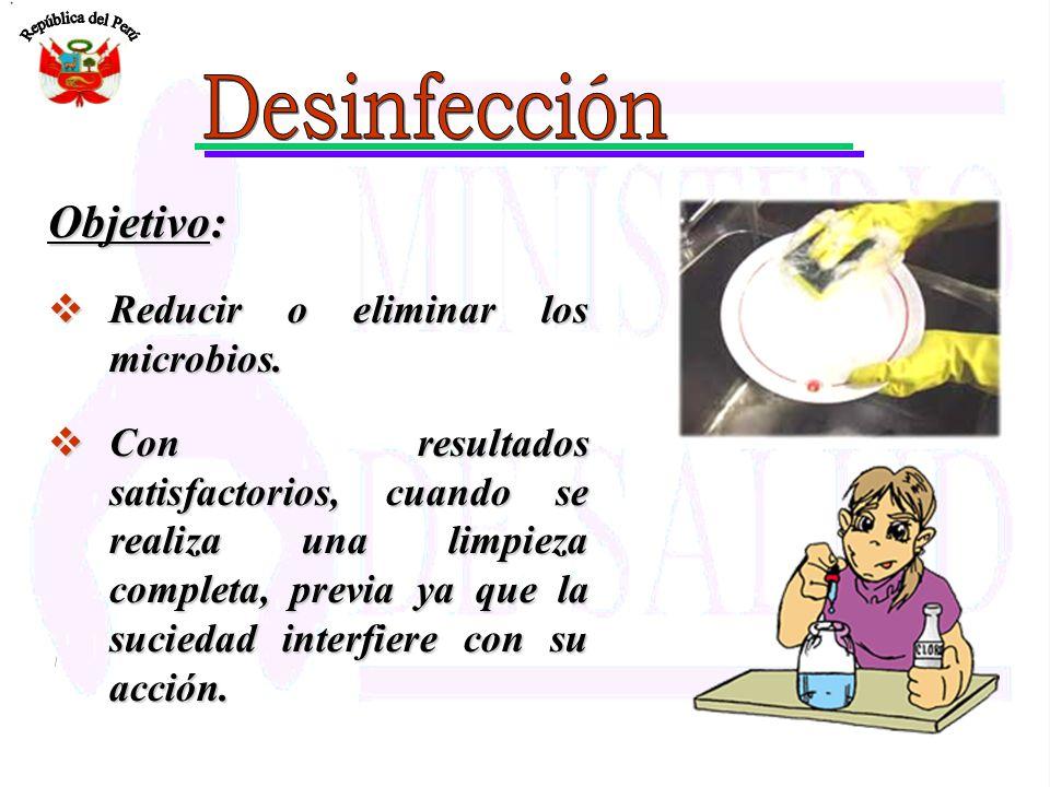 Desinfección Objetivo: Reducir o eliminar los microbios.