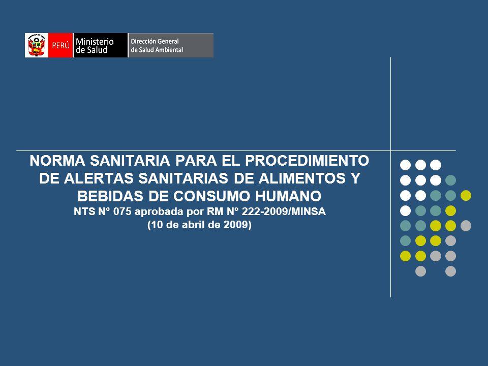 NORMA SANITARIA PARA EL PROCEDIMIENTO DE ALERTAS SANITARIAS DE ALIMENTOS Y BEBIDAS DE CONSUMO HUMANO NTS N° 075 aprobada por RM N° 222-2009/MINSA (10 de abril de 2009)