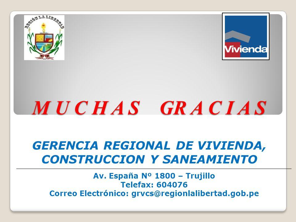 M U C H A S GR A C I A S GERENCIA REGIONAL DE VIVIENDA, CONSTRUCCION Y SANEAMIENTO. Av. España Nº 1800 – Trujillo.