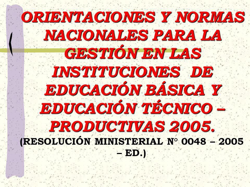ORIENTACIONES Y NORMAS NACIONALES PARA LA GESTIÓN EN LAS INSTITUCIONES DE EDUCACIÓN BÁSICA Y EDUCACIÓN TÉCNICO –PRODUCTIVAS 2005.