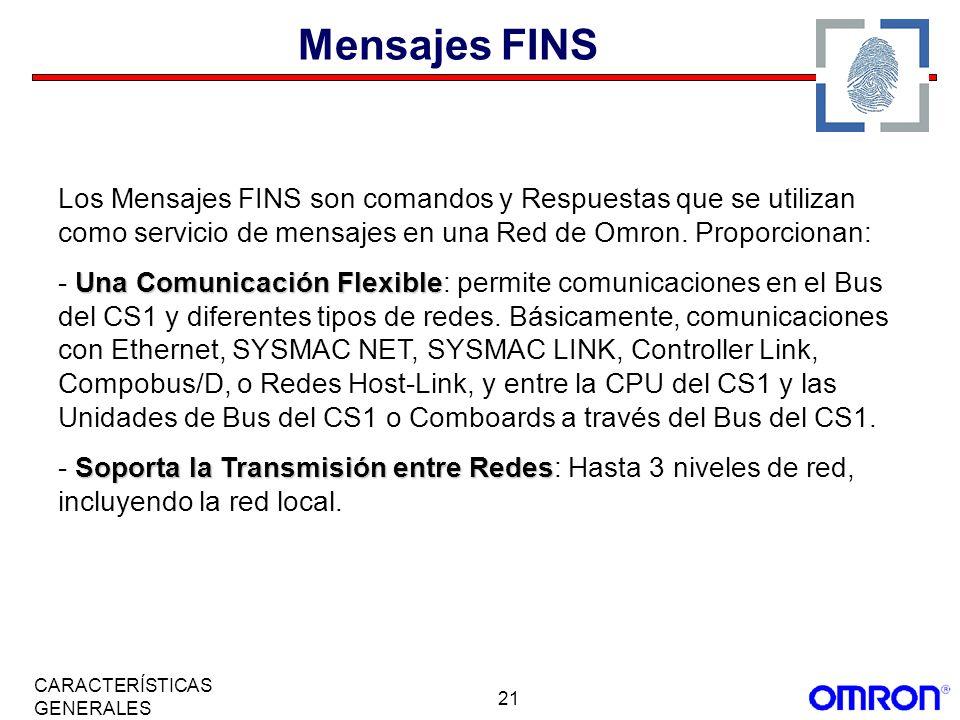 Mensajes FINS Los Mensajes FINS son comandos y Respuestas que se utilizan como servicio de mensajes en una Red de Omron. Proporcionan: