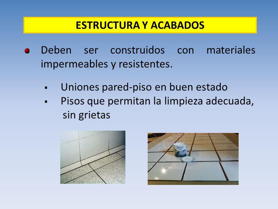 ESTRUCTURA Y ACABADOS Deben ser construidos con materiales impermeables y resistentes. Uniones pared-piso en buen estado.