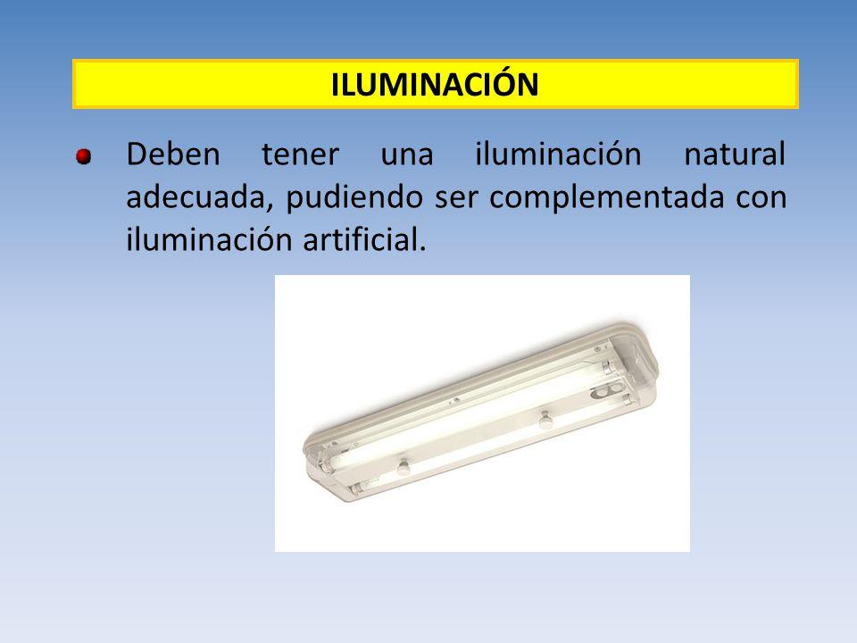 ILUMINACIÓN Deben tener una iluminación natural adecuada, pudiendo ser complementada con iluminación artificial.