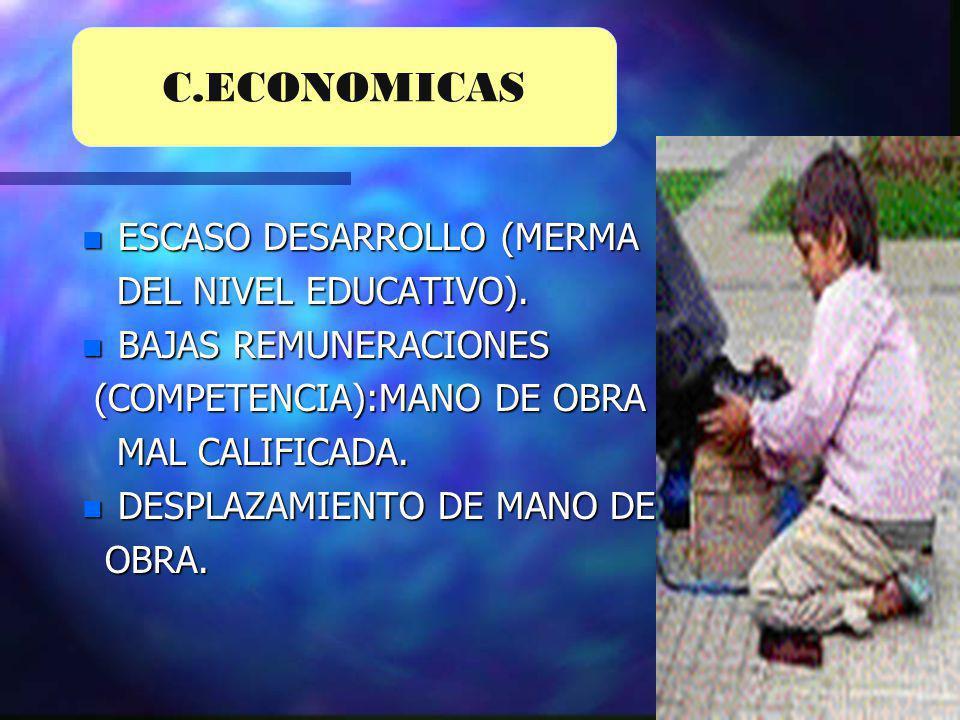 C.ECONOMICAS ESCASO DESARROLLO (MERMA DEL NIVEL EDUCATIVO).