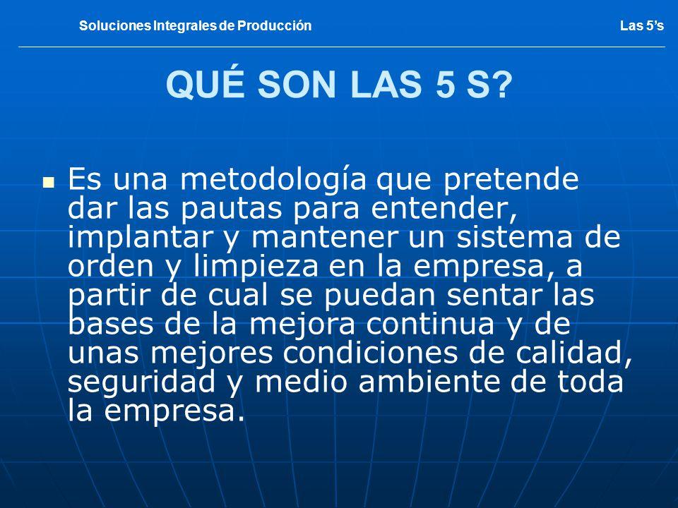 Las 5's Soluciones Integrales de Producción. QUÉ SON LAS 5 S