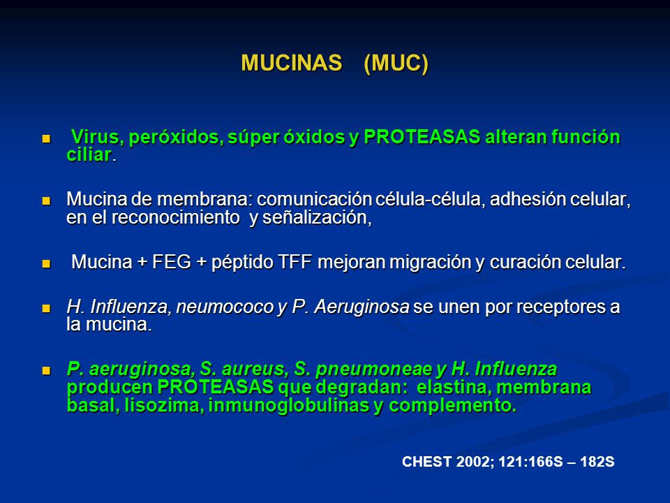 MUCINAS (MUC) Virus, peróxidos, súper óxidos y PROTEASAS alteran función ciliar.