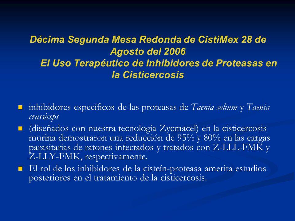 Décima Segunda Mesa Redonda de CistiMex 28 de Agosto del 2006 El Uso Terapéutico de Inhibidores de Proteasas en la Cisticercosis